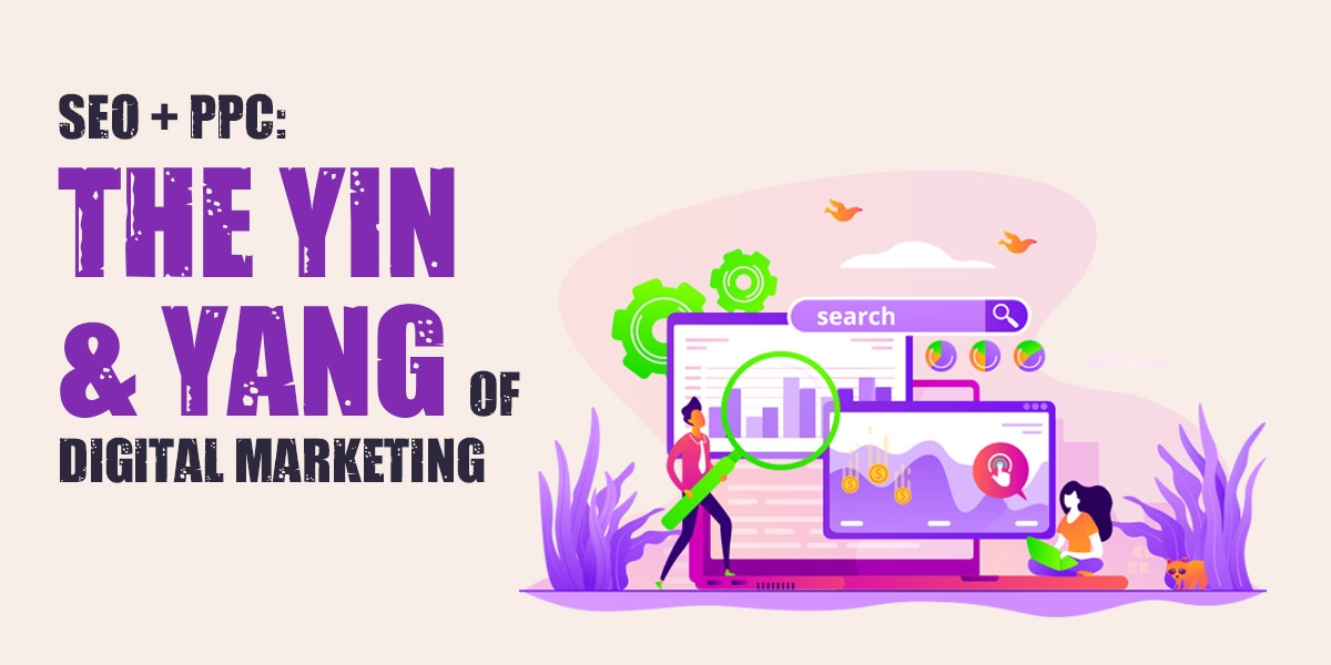 SEO + PPC - The Yin and Yang of Digital Marketing